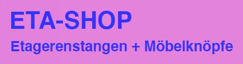 ETA-SHOP - für Etagerenstangen & Möbelknöpfe